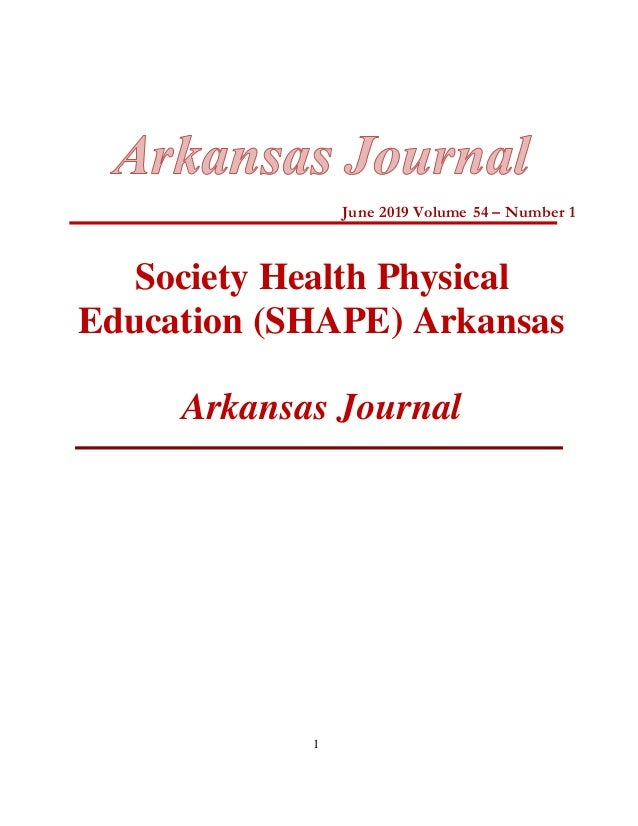 1 June 2019 Volume 54 – Number 1 Society Health Physical Education (SHAPE) Arkansas Arkansas Journal