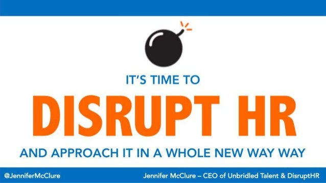 DISRUPT HR! It's Time To DisruptHR And Approach It In A Whole New Way