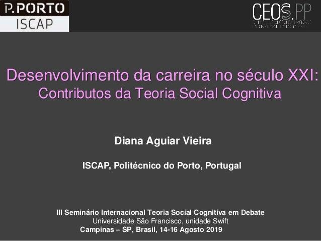 Desenvolvimento da carreira no século XXI: Contributos da Teoria Social Cognitiva III Seminário Internacional Teoria Socia...