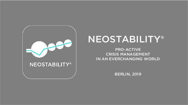 NEOSTABILITY® PRO-ACTIVE CRISIS MANAGEMENT IN AN EVERCHANGING WORLD BERLIN, 2019