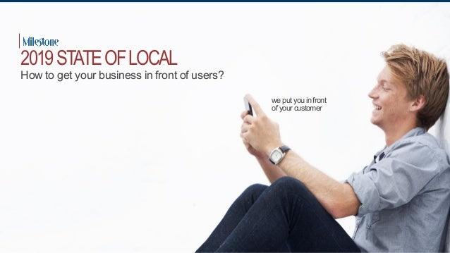we put you in front of your customer 2019STATEOFLOCAL How to get your business in front of users?