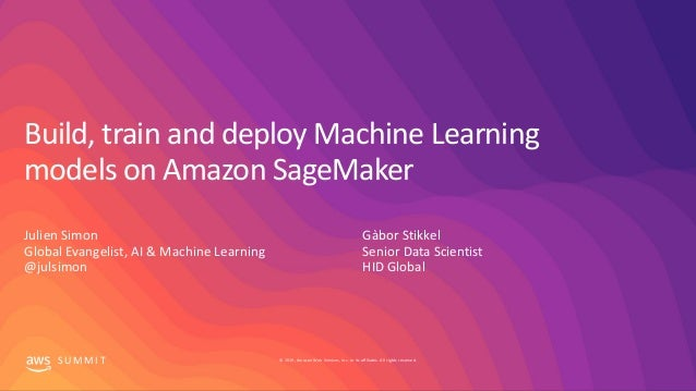 © 2019, Amazon Web Services, Inc. or its affiliates. All rights reserved.S U M M I T Build, train and deploy Machine Learn...