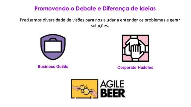 Promovendo o Debate e Diferença de Ideias Corporate HuddlesBusiness Guilds Precisamos diversidade de visões para nos ajuda...