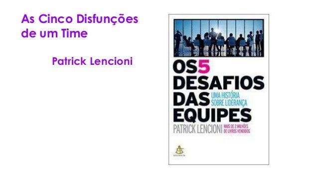 As Cinco Disfunções de um Time Patrick Lencioni
