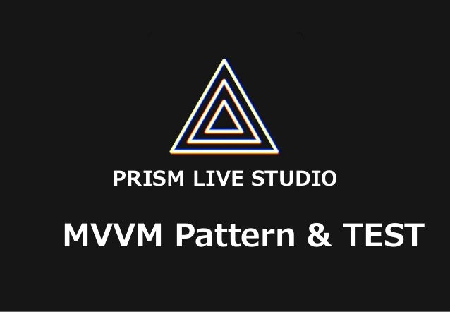 MVVM Pattern & TEST PRISM LIVE STUDIO