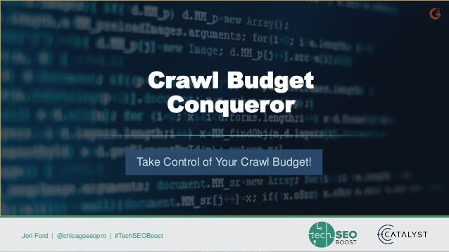 Jori Ford | @chicagoseopro | #TechSEOBoost Take Control of Your Crawl Budget! Crawl Budget Conqueror