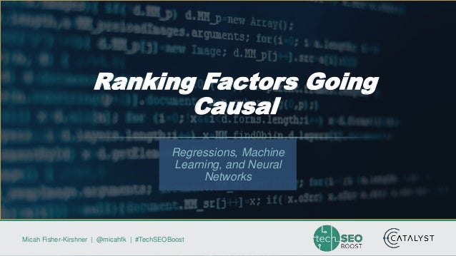 Micah Fisher-Kirshner   @micahfk   #TechSEOBoost Regressions, Machine Learning, and Neural Networks Ranking Factors Going ...