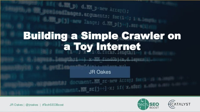 JR Oakes   @jroakes   #TechSEOBoost JR Oakes Building a Simple Crawler on a Toy Internet
