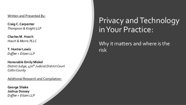 Privacy andTechnology inYour Practice: Written and Presented By: Craig C. Carpenter Thompson & Knight LLP Charles M. Hosch...
