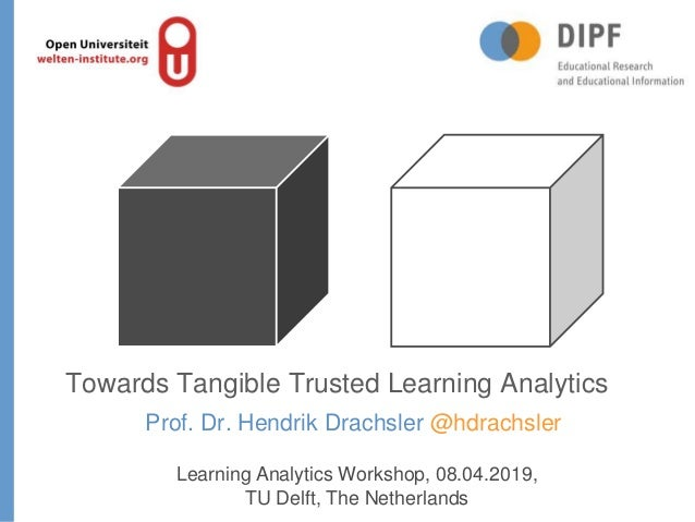 Prof. Dr. Hendrik Drachsler @hdrachsler Towards Tangible Trusted Learning Analytics Learning Analytics Workshop, 08.04.201...