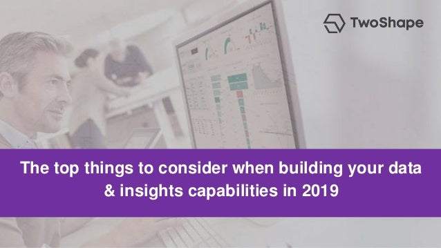 The top things to consider when building your data & insights capabilities in 2019