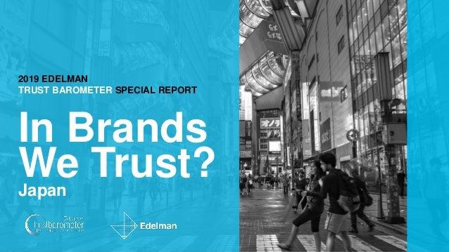 #TrustBarometer 2019 EDELMAN TRUST BAROMETER SPECIAL REPORT In Brands We Trust?Japan