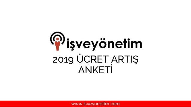 2019 ÜCRET ARTIŞ ANKETİ www.isveyonetim.com