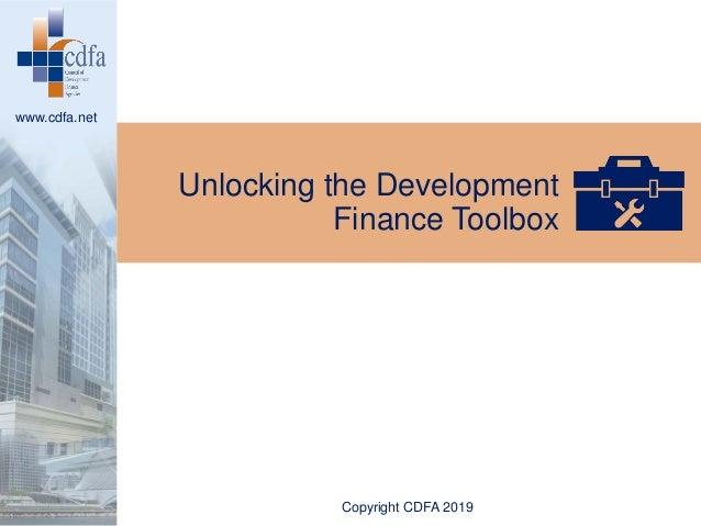 www.cdfa.net Unlocking the Development Finance Toolbox Copyright CDFA 2019