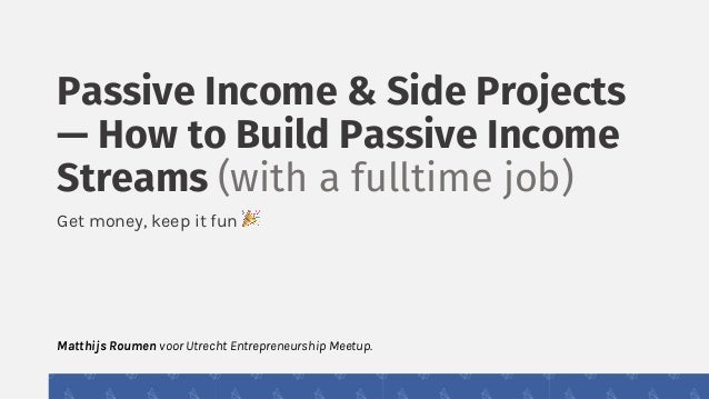 Passive Income & Side Projects — How to Build Passive Income Streams (with a fulltime job) Get money, keep it fun ! Matthi...
