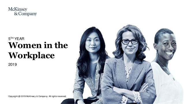 Copyright @ 2019 McKinsey & Company. All rights reserved. Women in the Workplace 2019 5TH YEAR