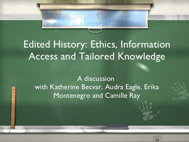 Edited History: Ethics, Information Access and Tailored Knowledge A discussion  with Katherine Becvar, Audra Eagle, Erika ...