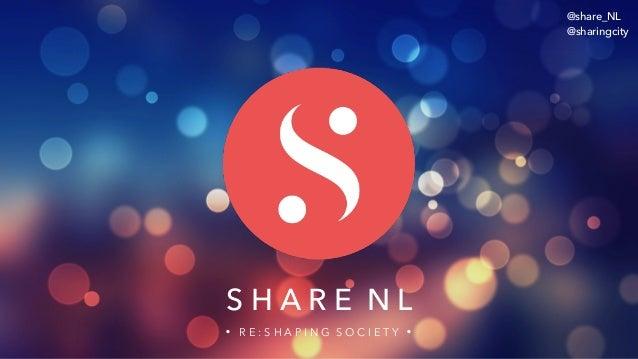R E : S H A P I N G S O C I E T Y S H A R E N L . . @share_NL @sharingcity