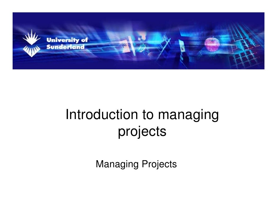 Introduction to managing                     g g          projects      Managing Projects