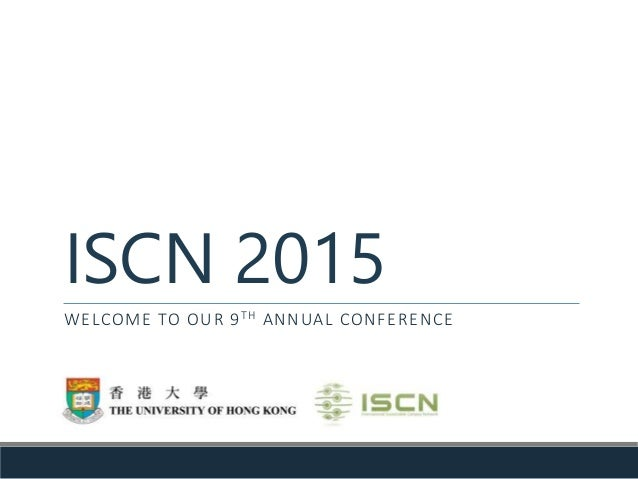 ISCN 2015 WELCOME TO OUR 9TH ANNUAL CONFERENCE