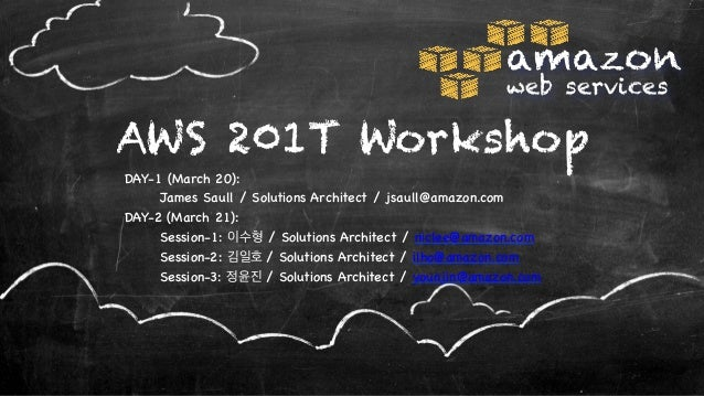 amazon                                                          web servicesAWS 201T WorkshopDAY-1 (March 20):    James Sa...