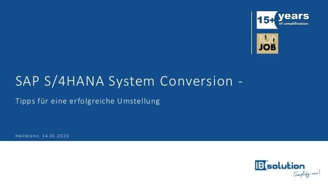 SAP S/4HANA System Conversion - Tipps für eine erfolgreiche Umstellung Heilbronn, 14.01.2020