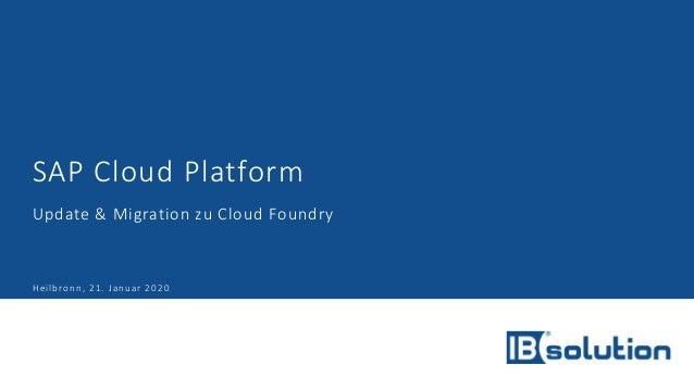 SAP Cloud Platform Update & Migration zu Cloud Foundry Heilbronn, 21. Januar 2020