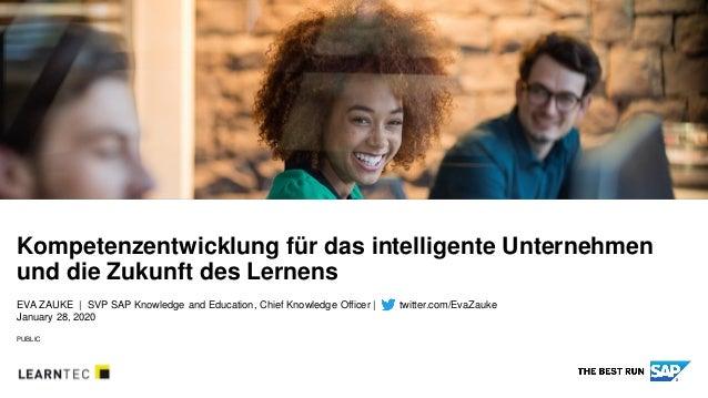 PUBLIC EVA ZAUKE   SVP SAP Knowledge and Education, Chief Knowledge Officer   twitter.com/EvaZauke January 28, 2020 Kompet...