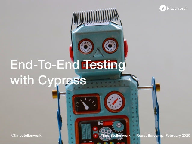 End-To-End Testing with Cypress Timo Stollenwerk — React Barcamp, February 2020@timostollenwerk