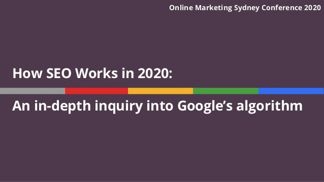 How SEO Works in 2020: An in-depth inquiry into Google's algorithm Online Marketing Sydney Conference 2020