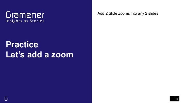 Practice Let's add a zoom 13 Add 2 Slide Zooms into any 2 slides