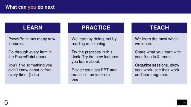 What can you do next 34 LEARN PRACTICE TEACH We learn the most when we teach. Share what you learn with your friends & tea...