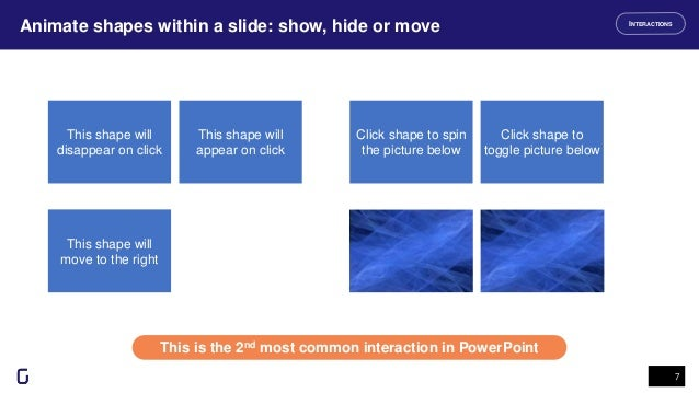 Animate shapes within a slide: show, hide or move 7 This is the 2nd most common interaction in PowerPoint INTERACTIONS Thi...
