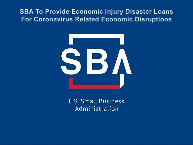 SBA's Disaster Declaration Makes Loans Available Due to the Coronavirus (COVID-19) Administrator Jovita Carranza The U.S. ...