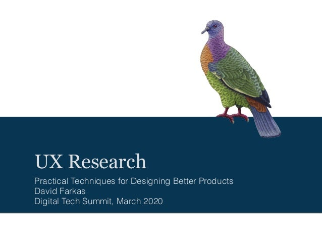 UX Research Practical Techniques for Designing Better Products David Farkas Digital Tech Summit, March 2020