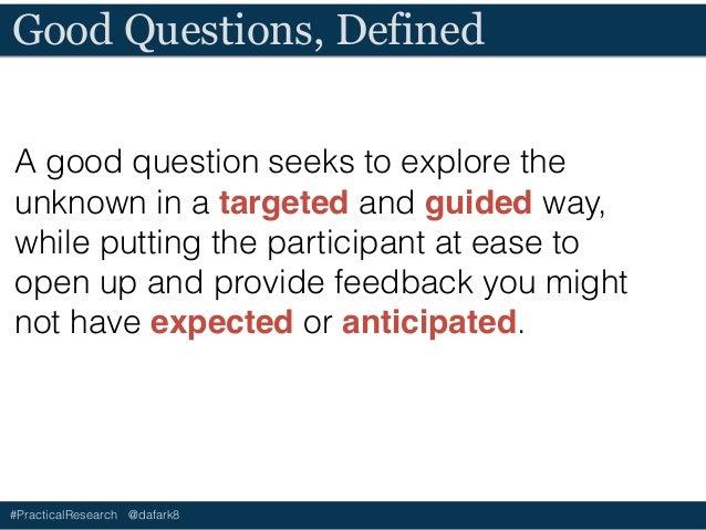 #PracticalResearch @dafark8 Types of Questions • Basic & Demographic • Process Oriented • Explanatory • Descriptive • Time...