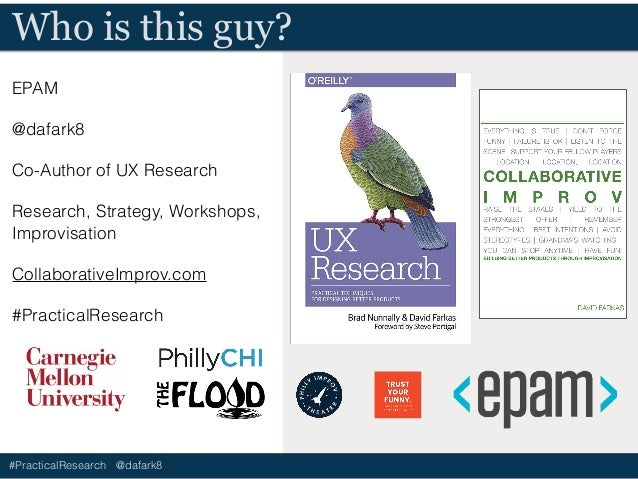 #PracticalResearch @dafark8 Who is this guy? EPAM @dafark8 Co-Author of UX Research Research, Strategy, Workshops, Improvi...