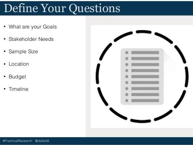 #PracticalResearch @dafark8 Mixing & Matching Methods • Use Quantitative to inform Qualitative • Examples • Analytics info...