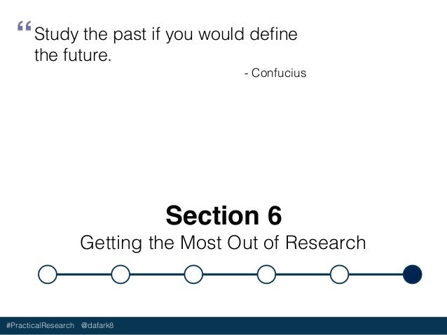 #PracticalResearch @dafark8 Research is Ongoing • Research to learn • Research to define • Research to make • Research to do