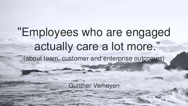 """""""Employees who are engaged actually care a lot more."""" (about team, customer and enterprise outcomes) Gunther Verheyen"""