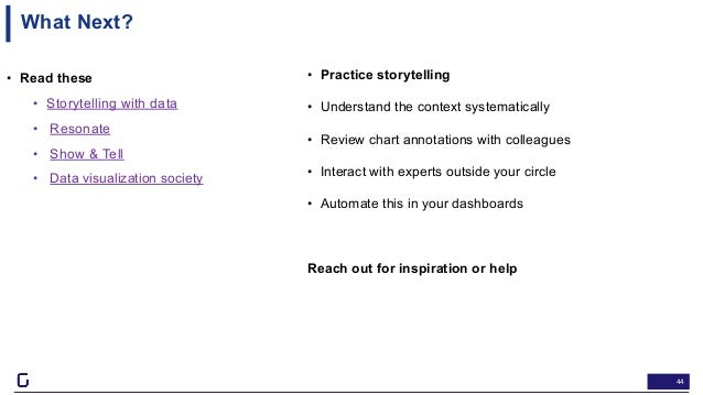 44 What Next? • Read these • Storytelling with data • Resonate • Show & Tell • Data visualization society Feel free to con...