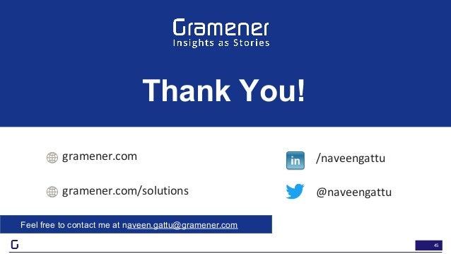 45 @naveengattu Thank You! gramener.com /naveengattu gramener.com/solutions Feel free to contact me at naveen.gattu@gramen...