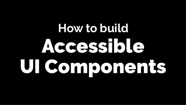 Accessible How to build UI Components