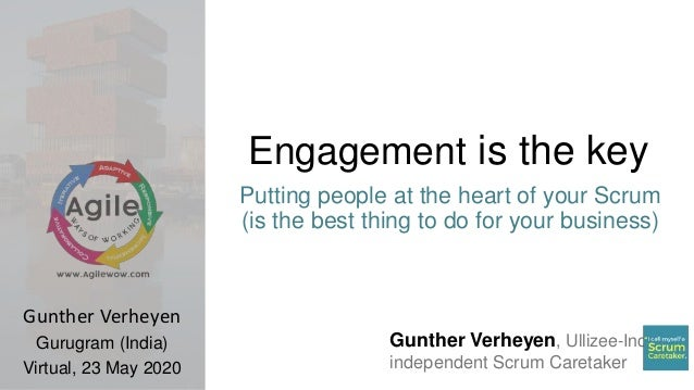Gunther Verheyen, Ullizee-Inc independent Scrum Caretaker Engagement is the key Putting people at the heart of your Scrum ...