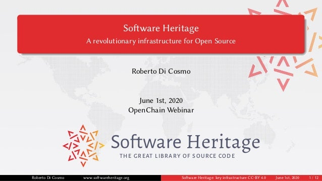Software Heritage A revolutionary infrastructure for Open Source Roberto Di Cosmo June 1st, 2020 OpenChain Webinar THE GRE...
