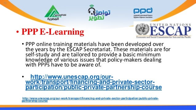 • PPP E-Learning • PPP online training materials have been developed over the years by the ESCAP Secretariat. These materi...