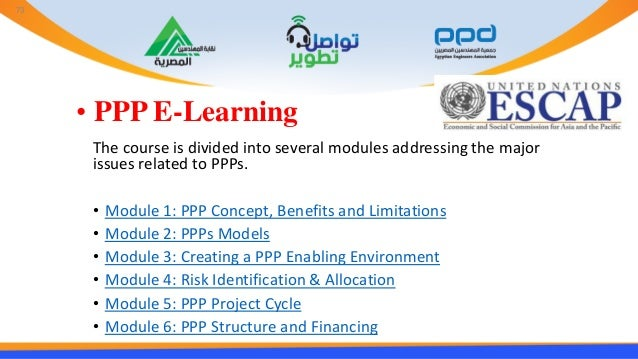 • PPP E-Learning The course is divided into several modules addressing the major issues related to PPPs. • Module 1: PPP C...