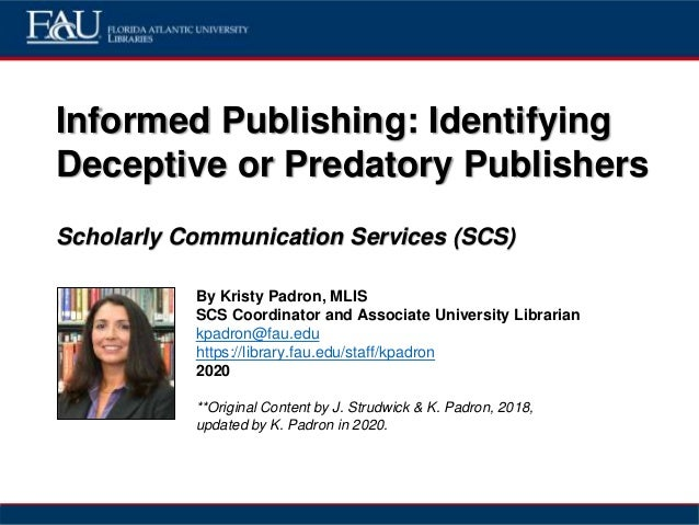 Informed Publishing: Identifying Deceptive or Predatory Publishers Scholarly Communication Services (SCS) By Kristy Padron...
