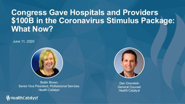 Congress Gave Hospitals and Providers $100B in the Coronavirus Stimulus Package: What Now? Bobbi Brown Senior Vice Preside...