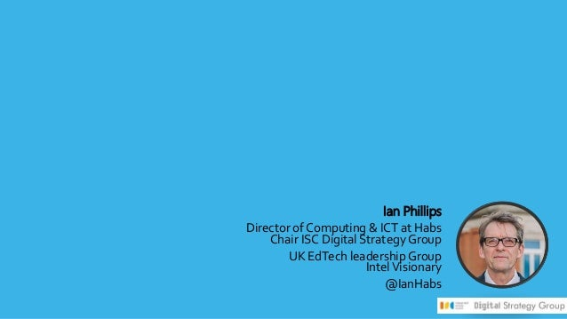 Ian Phillips Director of Computing & ICT at Habs Chair ISC Digital Strategy Group UK EdTech leadership Group IntelVisionar...